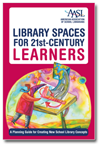 aasl Library Spaces for 21st-Century Learners: A Planning Guide for Creating New School Library Concepts