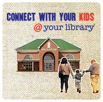 Connect with your kids @ your library
