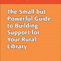Small but powerful guide to building support for your rural library title page