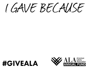 Printable social meida prop: I Gave Because [fill in the blank], #giveala, ALA Annual Fund