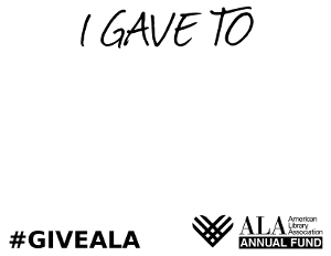Printable social media prop: I Gave To [fill in the blank], #giveALA, ALA Annual Fund