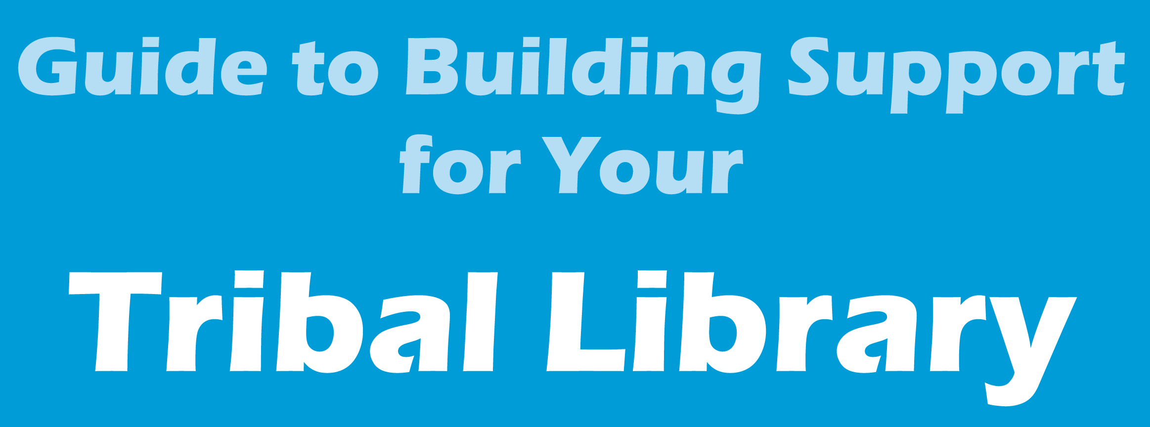 Guide to Building Support for your Tribal Library