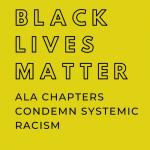 Black Lives Matter ALA Chapters Condemn Systemic Racism