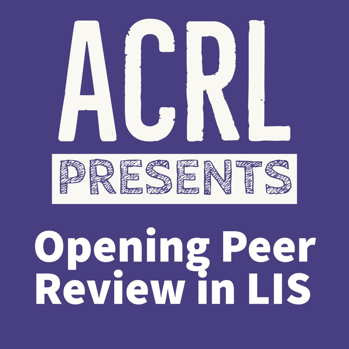 "ACRL Presents: ""Opening Peer Review in LIS"""