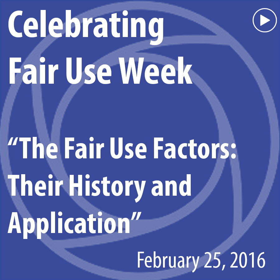 "ACRL Presents: Celebrating Fair Use Week, ""The Fair Use Factors: Their History and Application"" - February 25, 2016"
