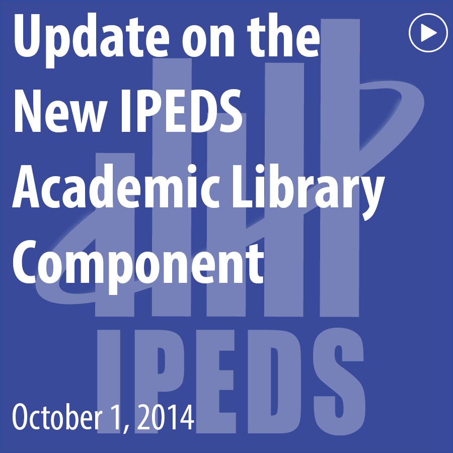 ACRL Presents: Update on the New IPEDS Academic Library Component - October 1, 2014