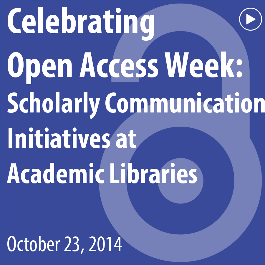 ACRL Presents: Celebrating Open Access Week: Scholarly Communication Initiatives at Academic Libraries - October 23, 2014