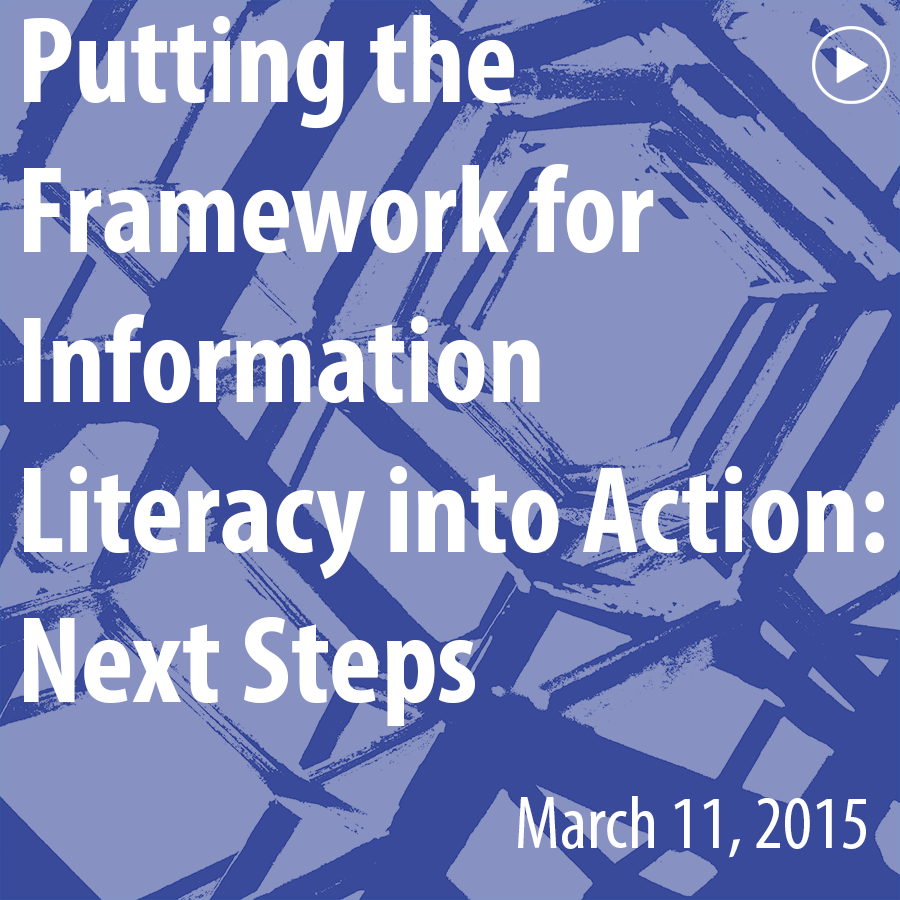 ACRL Presents: Putting the Framework for Information Literacy into Action: Next Steps - a Flipped Webinar - March 11, 2015