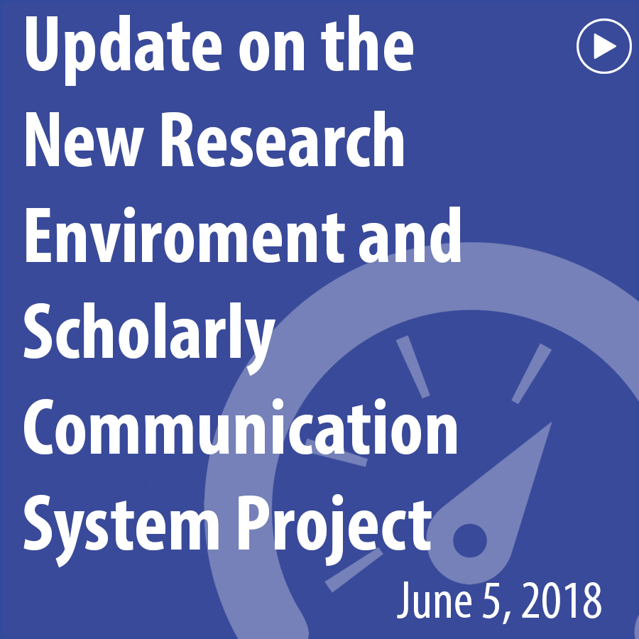 Update on the New Research Environment and Scholarly Communication System Project