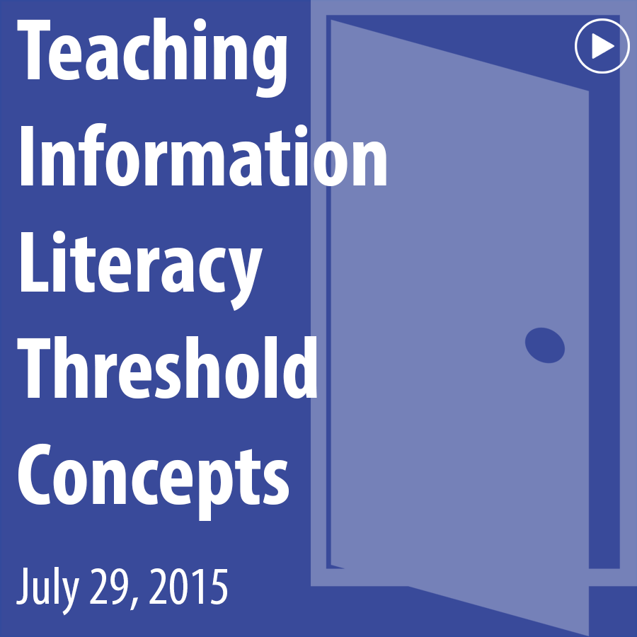 ACRL Presents: Teaching Information Literacy Threshold Concepts - July 29, 2015
