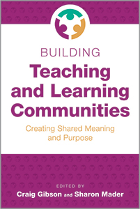 Building Teaching and Learning Communities: Creating Shared Meaning and Purpose
