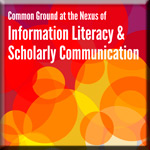 Common Ground at the Nexus of Information Literacy & Scholarly Communication book