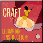 Craft of Librarian Instruction