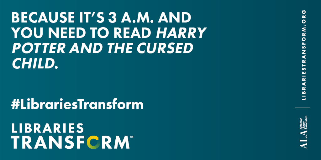 Twitter share: Because it's 3 am and you need to read Harry Potter and the Cursed Child. Libraries Transform