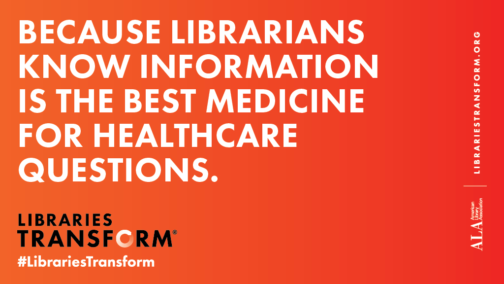 Social media graphic: Because librarians know information is the best medicine for healthcare questions. Libraries Transform.