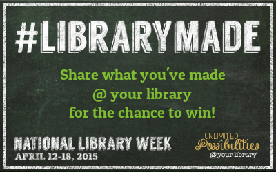 Share what you've made at your library during National Library Week for the chance to win