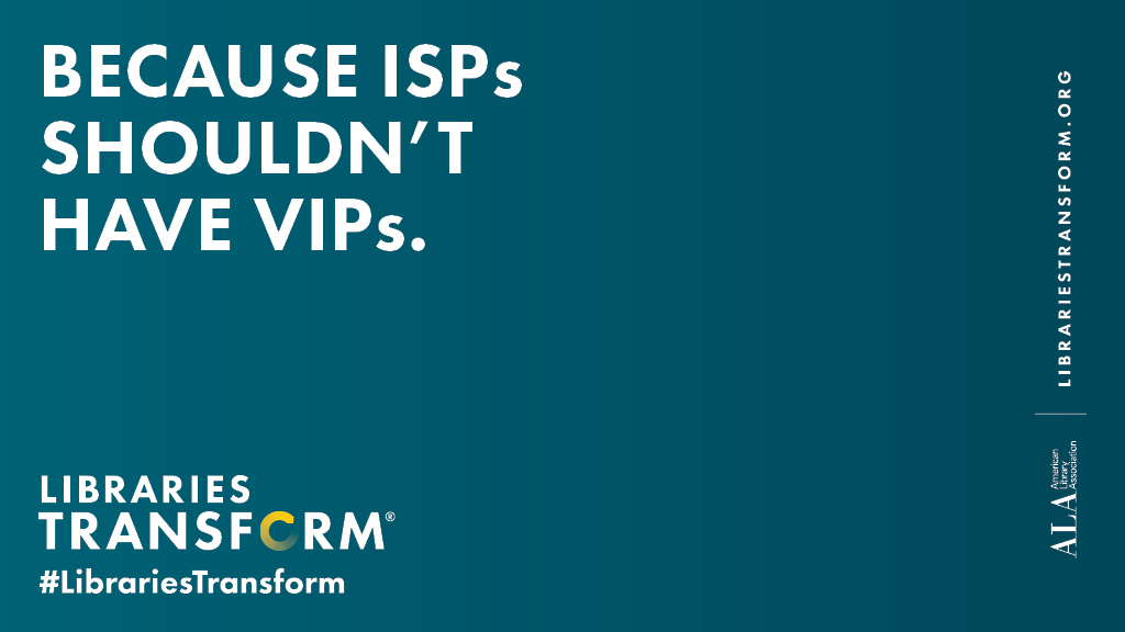 Twitter share image: Because ISPs shouldn't have VIPs, Libraries Transform