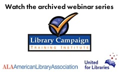 Watched the archived sessions,Library Campaign Training Institute, featuring Libby Post of Communication Services. Sponsored by ALA Office for Library Advocacy, Chapter Relations Office, United for LIbraries