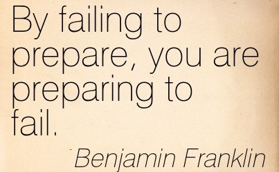 "Quote: ""By failing to prepare, you are preparing to fail."" - Benjamin Franklin"