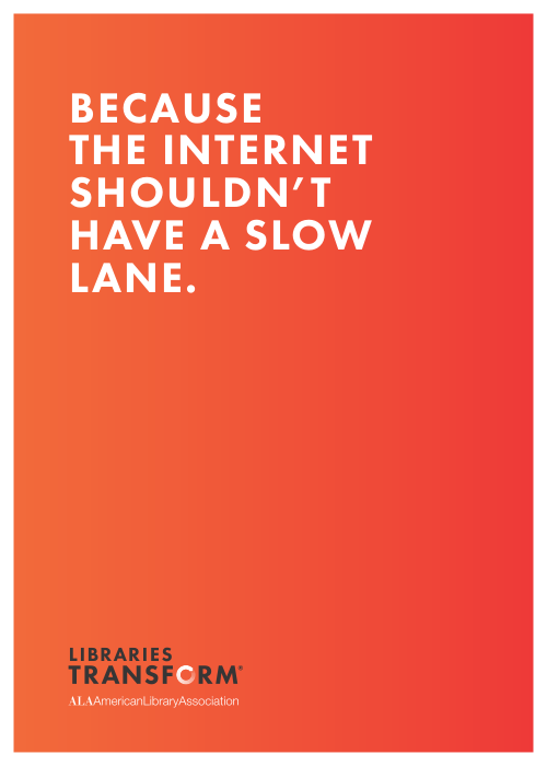 Because the internet shouldn't have a slow lane, Libraries Transform