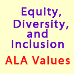 Equity, Diversity, and Inclusion / ALA Values