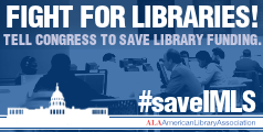 Fight for Libraries! Tell Congress to save library funding. #saveIMLS AmericanLibraryAssociation