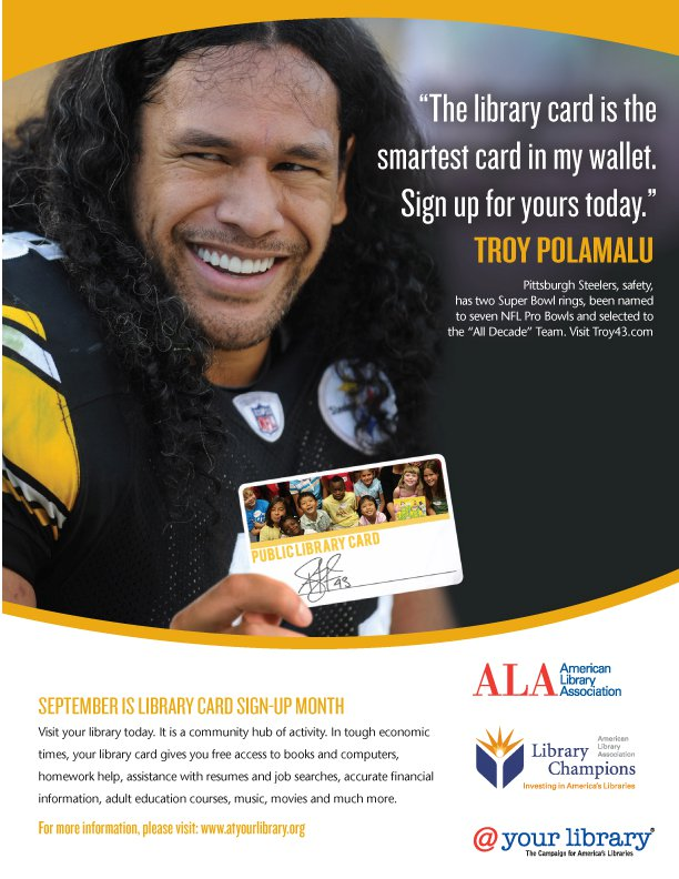print public service announcement featuring Troy Polamulu: The library card is the smartest card in my wallet. SIgn up for yours today.