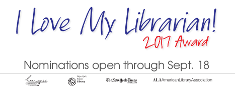 I Love My Librarian Award 2017, Nominations open through September 18.