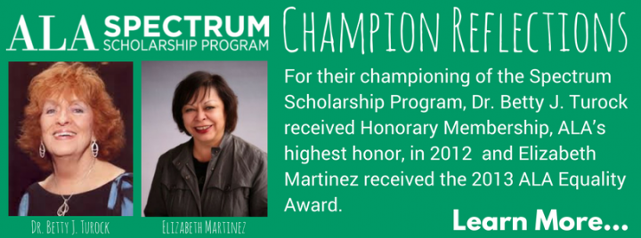 For championing Spectrum, Turock received Honorary Membership, ALA's highest honor, in 2012  & Martinez received the 2013 ALA Equality Award.  Learn more!
