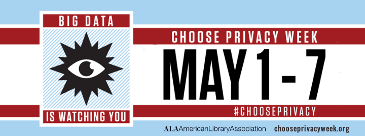 Big data is watching you. Choose Privacy Week, May 1-7,  #chooseprivacy, chooseprivacyweek.org. American Library Association