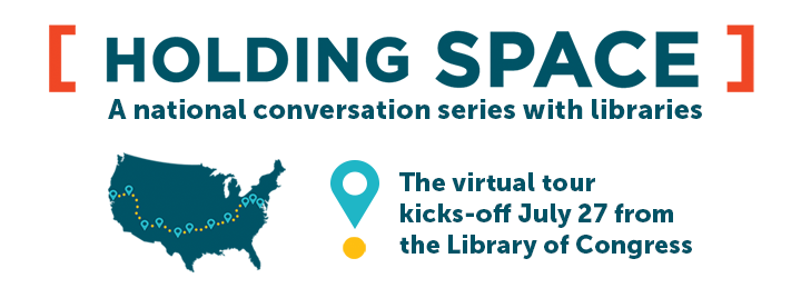 Holding Space: A national conversation series with libraries. The virtual tour kicks off July 27 from the Library of COngress.