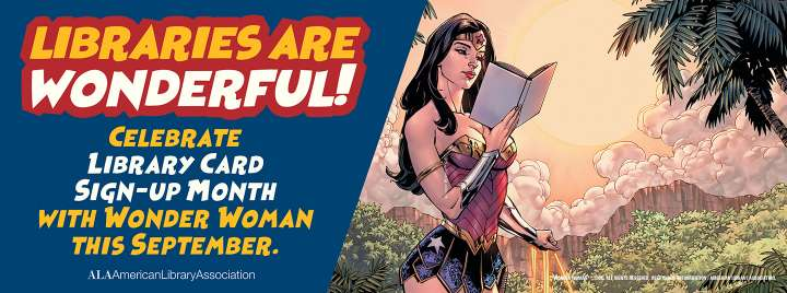 Libraries are wonderful! Celebrate Library Card Sign-up Month with Wonder Woman this September. (pictured: Wonder Woman reading a book)