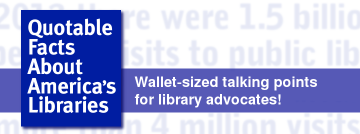 Quotable Facts about America's Libraries, wallet-sized talking points for library advocates