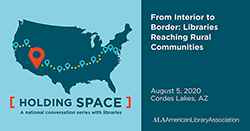 ALA Holding Space, a national conversation with libraries. August 5: From Interior to Border: Libraries Reaching Rural Communities, Cordes Lakes, AZ