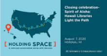 Closing celebration-Spirit of Aloha: Hawaii Libraries Light the Path, August 7, 2020, Honolulu, Hawaii, Holding Space: A  national conversation with libraries