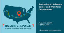 ALA Holding Space, a national conversation with libraries. August 3: Partnering to Advance Career and Workforce Development, Norman, Oklahoma