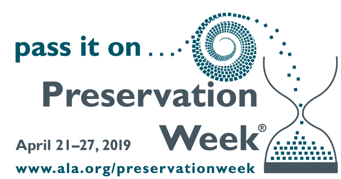 Pass it on...Preservation Week, April 21 - 27, 2019
