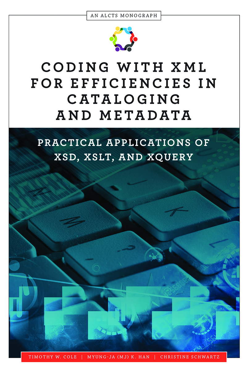 Coding with XML for Efficiencies in Cataloging and Metadata: Practical Applications of XSD, XSLT, and XQuery