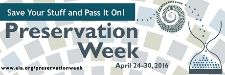 Preservation Week Logo, Preservation Week banner--Save your stuff and pass it on! April 24-30, 2016, ala.org/preservationweek
