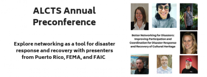 ALCTS Annual Preconference Better Networking for Disasters: Improving Participation and Coordination for Disaster Response and Recovery of Cultural Heritage