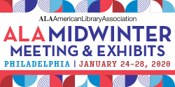 ALA Midwinter Meeting & Exhibits - Jan 24-28, 2020 - Philadelphia