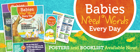 Babies Need Words Every Day - Posters and book List available now!