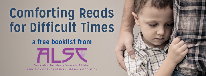 Comforting Reads for Difficult Times: a free booklist from ALSC, a division of the American Library Association