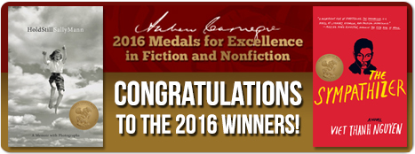 Congratulations to the 2016 winners.   Andrew Carnegie Medals for Excellence in Fiction and Nonfiction, Sally MAnn, Hold Still; Viet Nguyen, THe Sympathizer