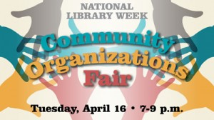 NAtional Library Week, Community Organizations Fair, Tuesday, April 16, 7-9 p.m.