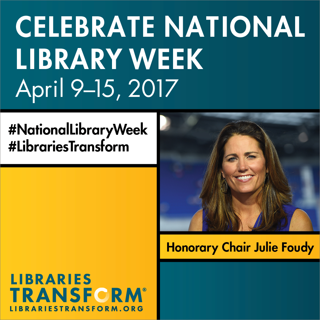 Celebrate National Library Week, April 9-16, 2017, Julie Foudy, Honorary Chair, #NationalLibraryWeek, #LibrariesTransform