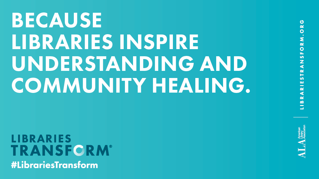 Social media graphic: Because librarians inspire understanding and community healing, Libraries Transform.