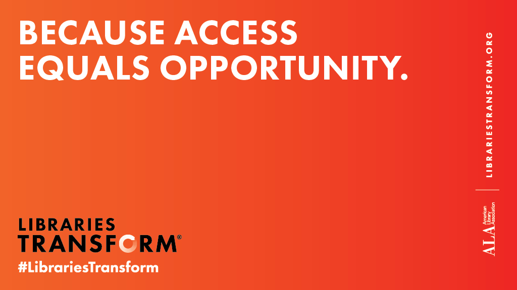 Social media graphic: Because access equals opportunity, Libraries Transform.