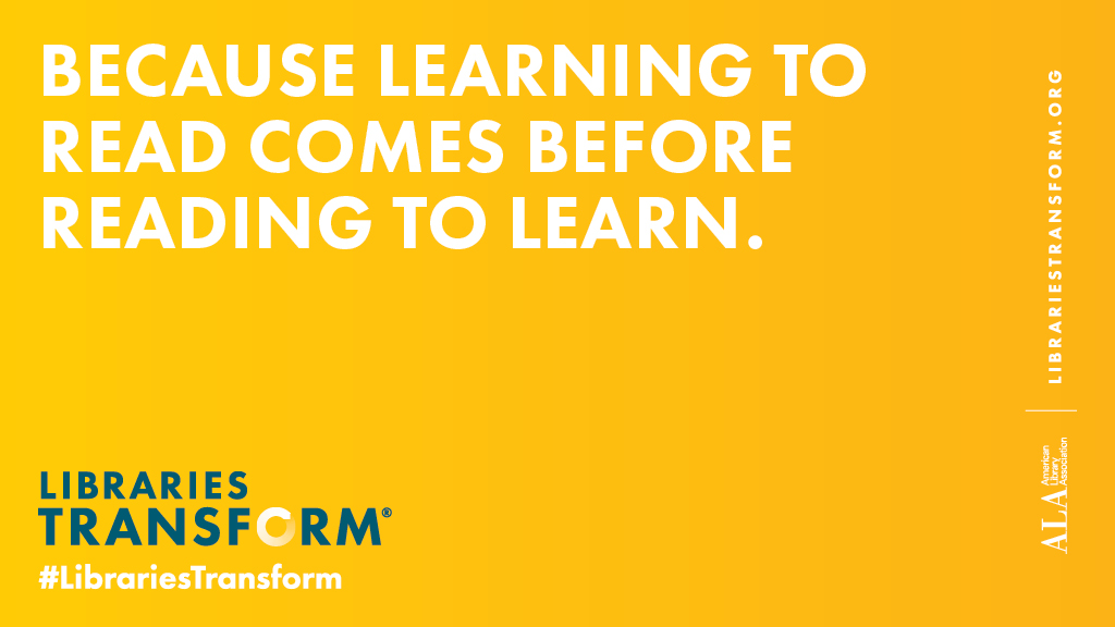 Social media graphic: Because learning to read comes before reading to learn, Libraries Transform.