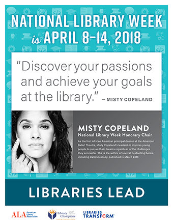 Pront PSA: National Library Week is April 8-14, 2018, Libraries LEad, Discover your passions and achieve your goals at the library - Misty Copeland